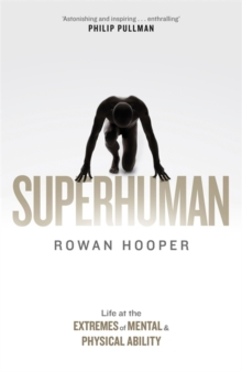 Superhuman : Life at the Extremes of Mental and Physical Ability, Hardback Book