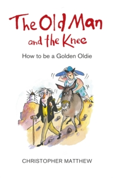 The Old Man and the Knee : How to be a Golden Oldie, Hardback Book