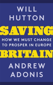 Saving Britain : How We Must Change to Prosper in Europe, Paperback / softback Book