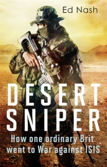 Desert Sniper : How One Ordinary Brit Went to War Against ISIS, Hardback Book
