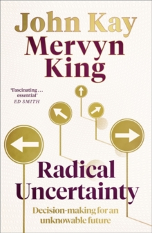 Radical Uncertainty : Decision-making for an unknowable future, Hardback Book