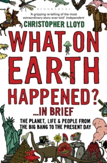What on Earth Happened?... in Brief : The Planet, Life and People from the Big Bang to the Present Day, Paperback / softback Book
