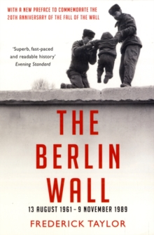 The Berlin Wall : 13 August 1961 - 9 November 1989, Paperback Book