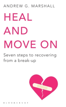 Heal and Move On : Seven Steps to Recovering from a Break-Up, Paperback / softback Book