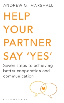 Help Your Partner Say 'Yes' : Seven Steps to Achieving Better Cooperation and Communication, Paperback Book
