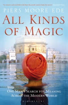 All Kinds of Magic : One Man's Search for Meaning Across the Modern World, Paperback / softback Book