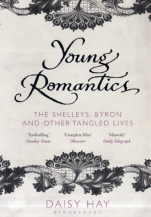 Young Romantics : The Shelleys, Byron and Other Tangled Lives, Paperback / softback Book