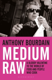 Medium Raw : A Bloody Valentine to the World of Food and the People Who Cook, Paperback Book