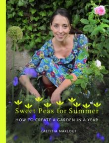 Sweetpeas for Summer : How to Create a Garden in a Year, Hardback Book