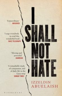 I Shall Not Hate : A Gaza Doctor's Journey on the Road to Peace and Human Dignity, Paperback / softback Book