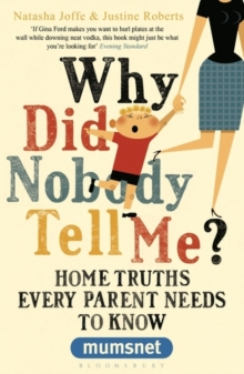 Why Did Nobody Tell Me? : Home Truths Every Parent Needs to Know (mumsnet), Paperback Book