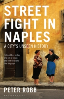 Street Fight in Naples : A City's Unseen History, Paperback Book