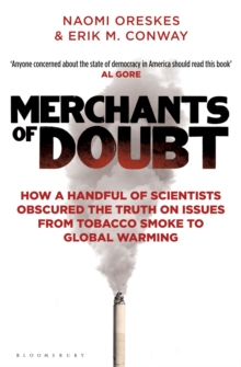 Merchants of Doubt : How a Handful of Scientists Obscured the Truth on Issues from Tobacco Smoke to Global Warming, Paperback / softback Book