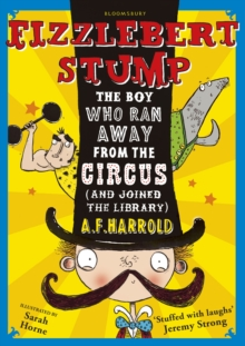 Fizzlebert Stump : The Boy Who Ran Away From the Circus (and joined the library), Paperback Book