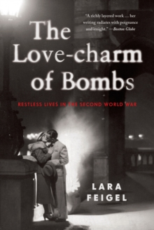 The Love-charm of Bombs : Restless Lives in the Second World War, Paperback / softback Book