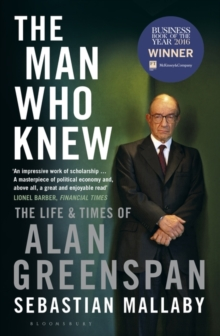 The Man Who Knew : The Life & Times of Alan Greenspan, Paperback Book