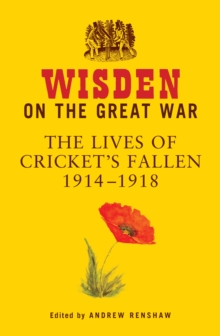 Wisden on the Great War : The Lives of Cricket's Fallen 1914-1918, Hardback Book