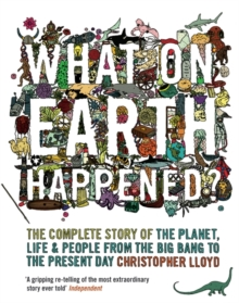 What on Earth Happened? : The Complete Story of the Planet, Life and People from the Big Bang to the Present Day, Paperback / softback Book