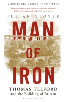 Man of Iron : Thomas Telford and the Building of Britain, Hardback Book