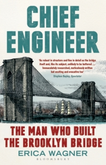 Chief Engineer : The Man Who Built the Brooklyn Bridge, Paperback / softback Book