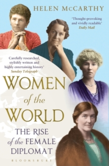 Women of the World : The Rise of the Female Diplomat, Paperback / softback Book
