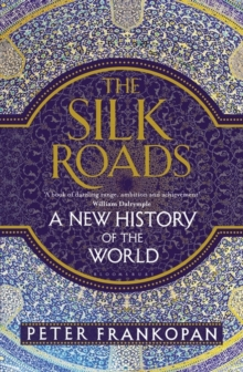 The Silk Roads : A New History of the World, Hardback Book