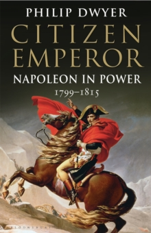 Citizen Emperor : Napoleon in Power 1799-1815, Paperback / softback Book