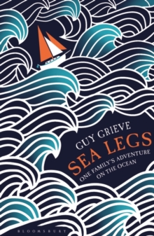 Sea Legs : One Family's Adventure on the Ocean, Paperback / softback Book