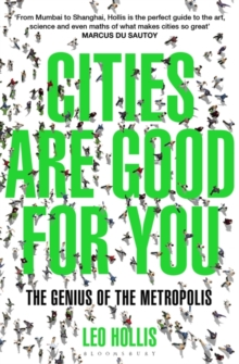 Cities Are Good for You : The Genius of the Metropolis, Paperback / softback Book
