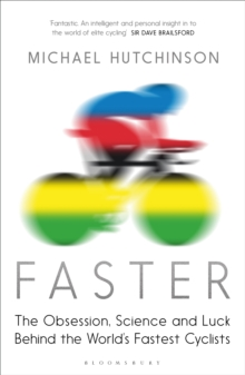 Faster : The Obsession, Science and Luck Behind the World's Fastest Cyclists, EPUB eBook