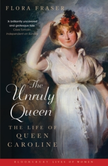 The Unruly Queen : The Life of Queen Caroline, Paperback Book