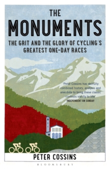 The Monuments : The Grit and the Glory of Cycling's Greatest One-day Races, Paperback / softback Book