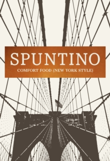 Spuntino : Comfort Food (New York Style), Hardback Book