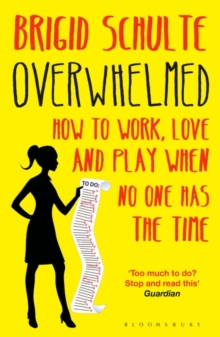 Overwhelmed : How to Work, Love and Play When No One Has the Time, Paperback Book