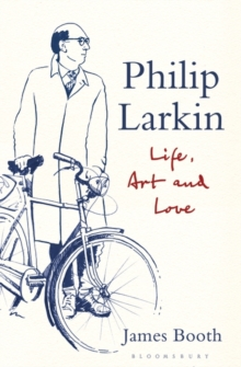 Philip Larkin : Life, Art and Love, Hardback Book