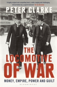 The Locomotive of War : Money, Empire, Power and Guilt, Paperback Book
