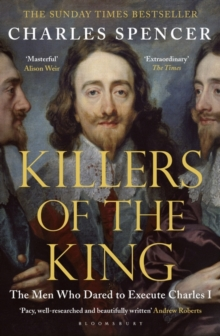 Killers of the King : The Men Who Dared to Execute Charles I, Paperback / softback Book