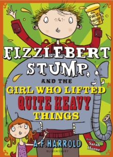 Fizzlebert Stump and the Girl Who Lifted Quite Heavy Things, Paperback / softback Book