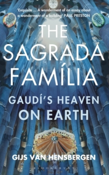 The Sagrada Familia : Gaudi's Heaven on Earth, Hardback Book