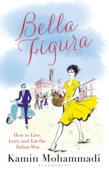 Bella Figura : How to Live, Love and Eat the Italian Way, Hardback Book