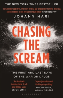 Chasing the Scream : The Opposite of Addiction is Connection, Paperback Book