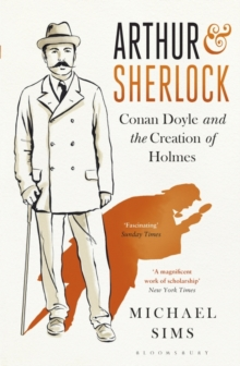 Arthur & Sherlock : Conan Doyle and the Creation of Holmes, Paperback Book