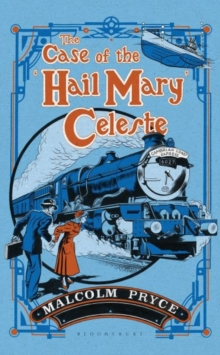 The Case of the 'Hail Mary' Celeste : The Case Files of Jack Wenlock, Railway Detective, Hardback Book