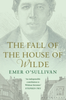 The Fall of the House of Wilde : Oscar Wilde and His Family, Paperback Book