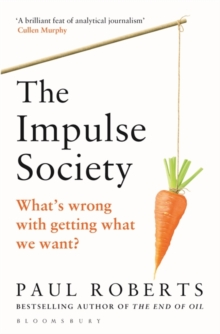 The Impulse Society : What's Wrong with Getting What We Want, Paperback Book