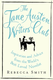 The Jane Austen Writers' Club : Inspiration and Advice from the World's Best-Loved Novelist, Hardback Book