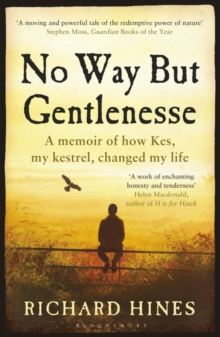 No Way But Gentlenesse : A Memoir of How Kes, My Kestrel, Changed My Life, Paperback / softback Book