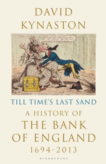 Till Time's Last Sand : A History of the Bank of England 1694-2013, Hardback Book