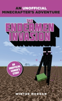 Minecrafters: The Endermen Invasion : An Unofficial Gamer's Adventure, Paperback Book