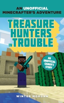 Minecrafters: Treasure Hunters in Trouble : An Unofficial Gamer's Adventure, Paperback Book